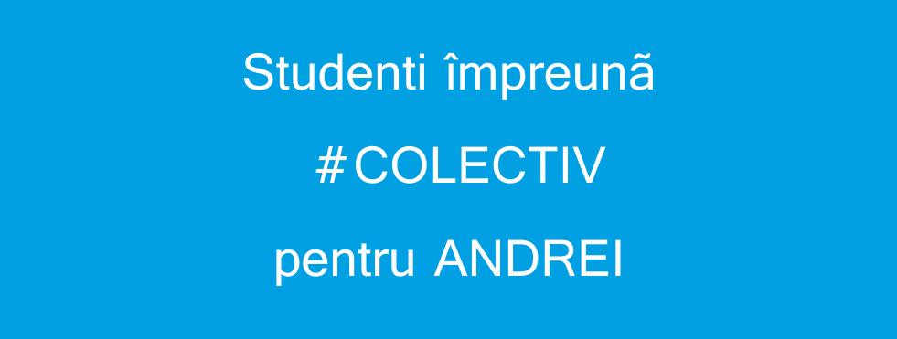 """""""Studenți împreună"""" - # COLECTIV pentru ANDREI"""